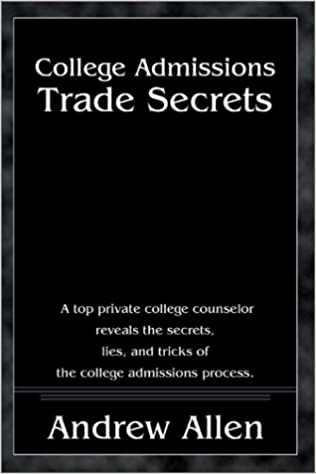College admissions trade secrets a top private college counselor college admissions trade secrets a top private college counselor reveals the secrets lies and tricks of the college admissions process fandeluxe