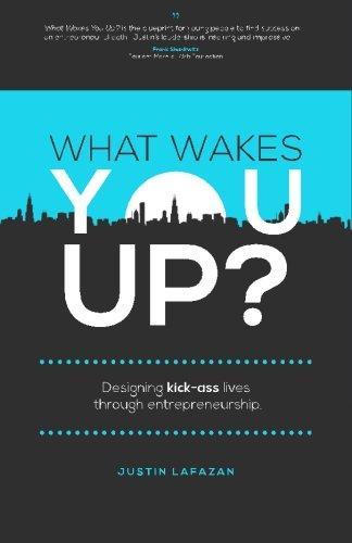 What Wakes You Up   Designing Kick Ass Lives Through Entrepreneurship