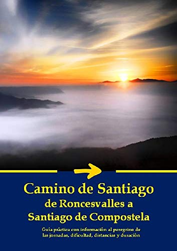Camino de Santiago de Roncesvalles a Santiago de Compostela: Guía práctica con información al peregrino