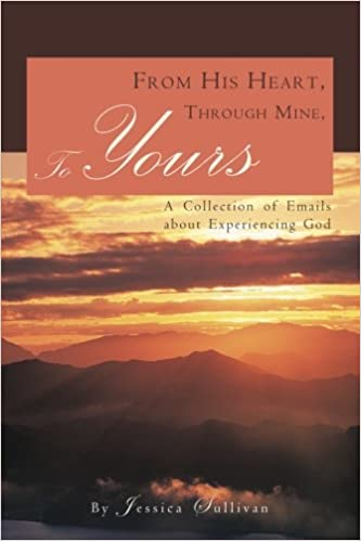 From His Heart, Through Mine, to Yours: A Collection of Emails About Experiencing God