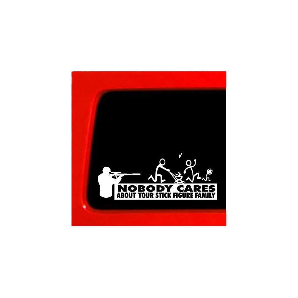 Nobody Cares About Your stick Figure Family   Vinyl Sticker Decal Funny car Gun troops soldier army terrorist