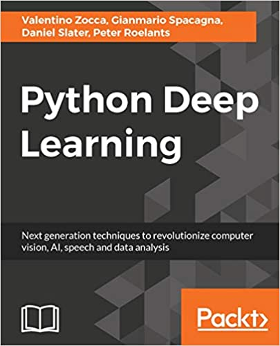 Python Deep Learning: Next generation techniques to