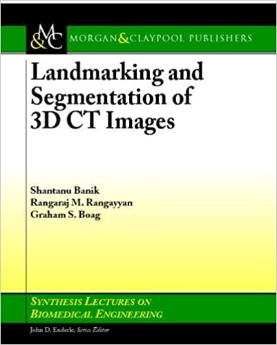 Book Landmarking and Segmentation of 3D CT Images (Synthesis Lectures on Biomedical Engineering Synthesis Lectu) by Morgan and Claypool Publishers (2009-03-31)