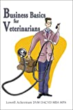 Business Basics for Veterinarians, Lowell Ackerman, 0595250874