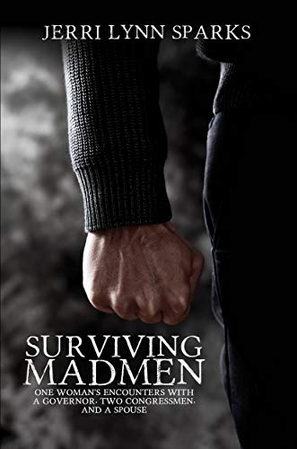 Surviving Madmen: One Woman's Encounters With A Governor, Two Congressmen, And A Spouse by Jerri Lynn Sparks