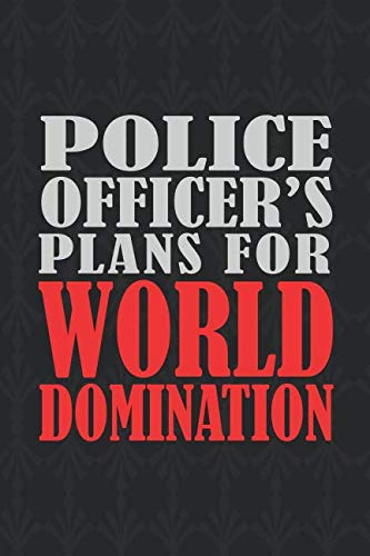 Police Officer's Plans For World Domination: 6x9 Medium Ruled 120 Pages Matte Paperback Funny Sarcastic Humor Office Gift Notebook Journal For Entrepreneurs And Professional Men And Women -