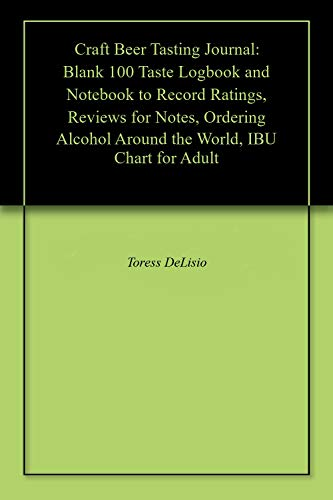 Craft Beer Tasting Journal: Blank 100 Taste Logbook and Notebook to Record Ratings, Reviews for Notes, Ordering Alcohol Around the World, IBU Chart for Adult (Passport Whisky)