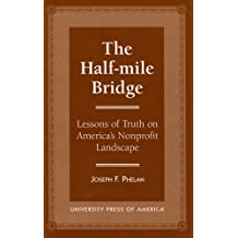 The Half-Mile Bridge: Lessons of Truth on America's Nonprofit Landscape