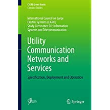 Utility Communication Networks and Services: Specification, Deployment and Operation (CIGRE Green Books)