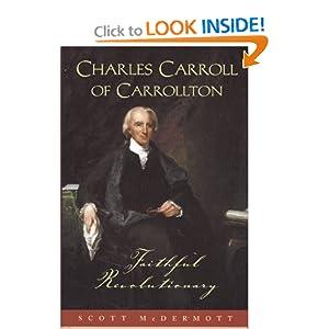 Charles Carroll of Carrollton Faithful Revolutionary Scott McDermott