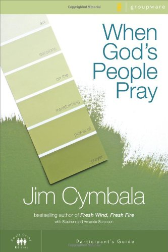 When God's People Pray Participant's Guide: Six Sessions on the Transforming Power of Prayer (Zondervangroupware(tm) Small Group Edition)