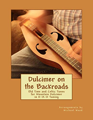 (Dulcimer on the Backroads: Old Time and Celtic Tunes for Mountain Dulcimer in D-A-D Tuning)