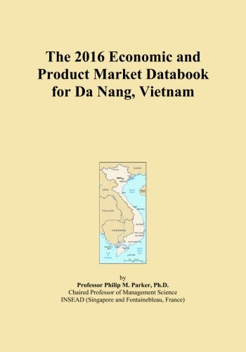 The 2016 Economic and Product Market Databook for Da Nang, Vietnam by ICON Group International, Inc.