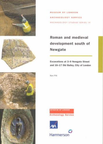 Roman and Medieval Development South of Newgate: Excavations at 3-9 Newgate Street and 16-17 Old Bailey, City of London (MoLA Archaeology Studies Series) (Street London Bailey)