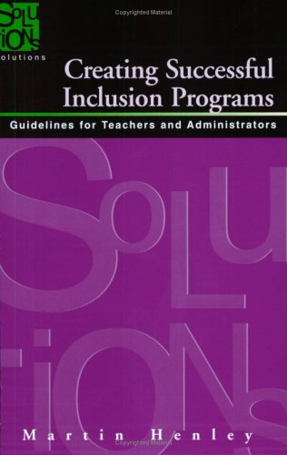 Creating Successful Inclusion Programs: Guide-lines for Teachers and Administrators