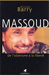Massoud. De l'islamisme à la liberté par Michael Barry