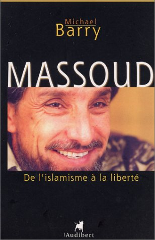 Massoud : De lislamisme à la liberté Michael Barry