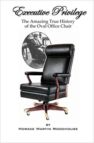 oval office chair eisenhower executive privilege the amazing true history of the oval office chair horace martin woodhouse 9781470097172 amazoncom books