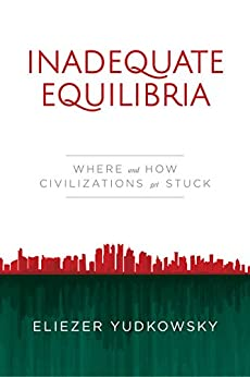 Inadequate Equilibria: Where and How Civilizations Get Stuck by [Yudkowsky, Eliezer]