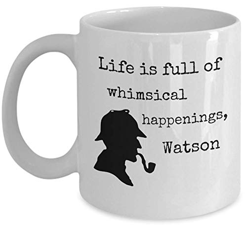 Book lover coffee tea mug - Life is full of whimsical happenings, Watson - Sherlock Holmes quote detective silhouette hat pipe - Sir Arthur Conan Doyle English literature author gift crime story cup ()