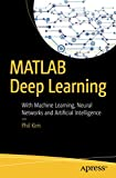 MATLAB Deep Learning: With Machine Learning, Neural
