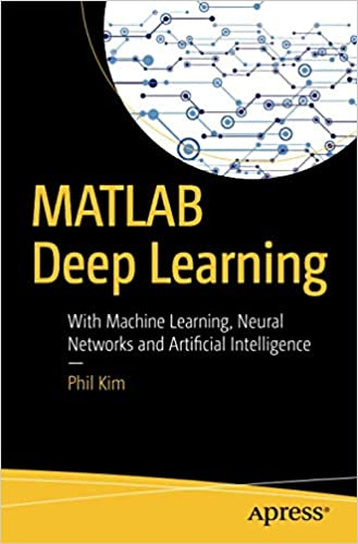 MATLAB Deep Learning: With Machine Learning, Neural Networks