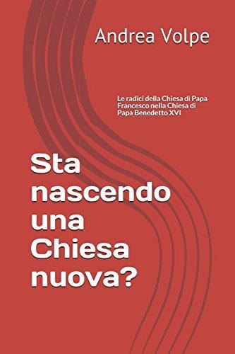 Sta nascendo una Chiesa nuova?: Le radici della Chiesa di Papa Francesco nella Chiesa di Papa Benedetto XVI (De Ecclesia) (Italian Edition)
