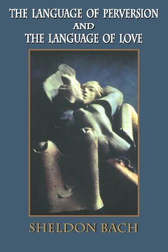 The Language of Perversion and the Language of Love (Library of Clinical Psychoanalysis) by Sheldon Bach