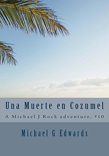 Una Muerte en Cozumel: A Michael J Rock Adventure #10 (The Adventures of Michael J Rock, Private Investigator) by [Edwards, Michael]