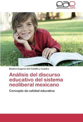 Download Análisis del discurso educativo del sistema neoliberal mexicano: Concepto de calidad educativa (Spanish Edition) PDF