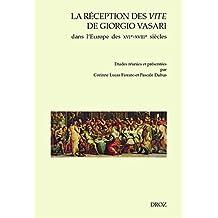 La réception des Vite de Giorgio Vasari dans l'Europe des XVIe-XVIIIe siècles (Travaux d'Humanisme et Renaissance t. 137) (French Edition)