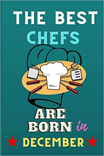 The Best Chefs Are Born In December Chef Gift Ideas Chef Notebook Chef Journal Is A Great Birthday Gift Thanksgiving Christmas Amazon De Vann Alejandro Fremdsprachige Bucher