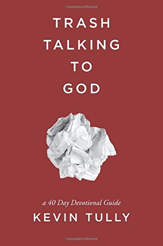 Trash Talking to God: a 40 Day Devotional Guide