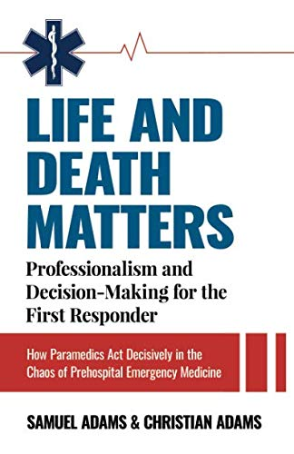 LIFE AND DEATH MATTERS: Professionalism and Decision-Making for the First Responder: How Paramedics  - http://medicalbooks.filipinodoctors.org