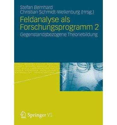 Read Online [ FELDANALYSE ALS FORSCHUNGSPROGRAMM 2: GEGENSTANDSBEZOGENE THEORIEBILDUNG (2012) (GERMAN) Paperback ] Bernhard, Stefan ( AUTHOR ) Aug - 31 - 2012 [ Paperback ] PDF
