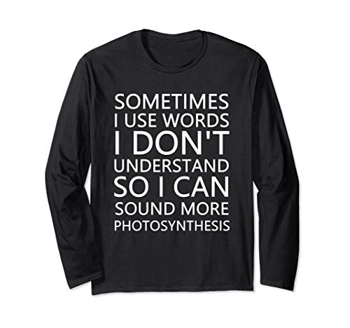 Sometimes I Use Words to Sound More Photosynthesis Light  Long Sleeve T-Shirt