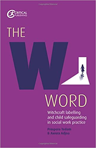 The W Word: Witchcraft Labelling and Child Safeguarding in Social Work Practice