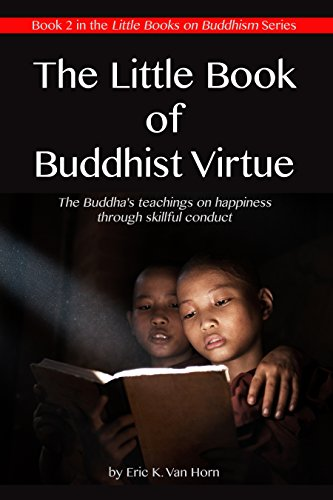 The Little Book of Buddhist Virtue: The Buddha's teachings on happiness through skillful conduct (The Little Books of Buddhism 2)