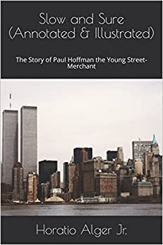 Slow and Sure (Annotated & Illustrated): The Story of Paul Hoffman the Young Street-Merchant