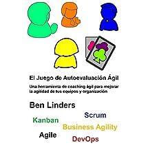 El Juego de Autoevaluación Ágil: Une herramienta de coaching ágil para mejorar la agilidad de tus equipos y organización (Spanish Edition)