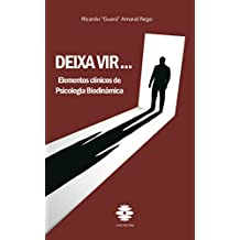 Deixa Vir...: Elementos clínicos de Psicología Biodinâmica (Portuguese Edition)