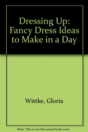 Dressing Up: Fancy Dress Ideas to Make in a Day (Dressing Up Ideas)