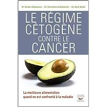 Régime cétogène contre le cancer (Le): Meilleure alimentation quand on est confronté à la maladie (La)