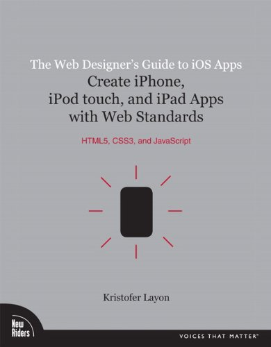 The Web Designer's Guide to iOS Apps: Create iPhone, iPod touch, and iPad apps with Web Standards