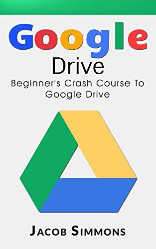 Google Drive: Beginner's Crash Course To Google Drive (Docs