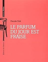 Le parfum du jour est fraise par Pascale Petit