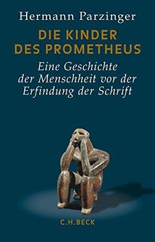 Die Kinder des Prometheus: Eine Geschichte der Menschheit vor der Erfindung der Schrift Gebundenes Buch – 8. November 2016 Hermann Parzinger C.H.Beck 3406666574 Vor- und Frühgeschichte