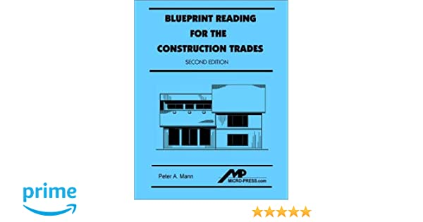 Blueprint reading for the construction trades 2nd edition peter a blueprint reading for the construction trades 2nd edition peter a mann 9780968835364 amazon books malvernweather Images