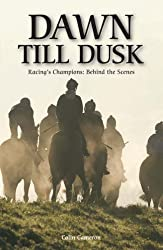 Dawn Till Dusk: Racing's Champions; Behind the Scenes.: Nurturing Racing's Champions