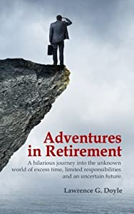 Adventures in Retirement: A hilarious journey into the unknown world of excess time, limited responsibilities and an uncertain future. by CreateSpace Independent Publishing Platform
